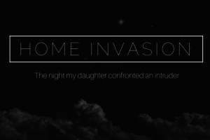 Home Invasion: The Night My Daughter Confronted An Intruder