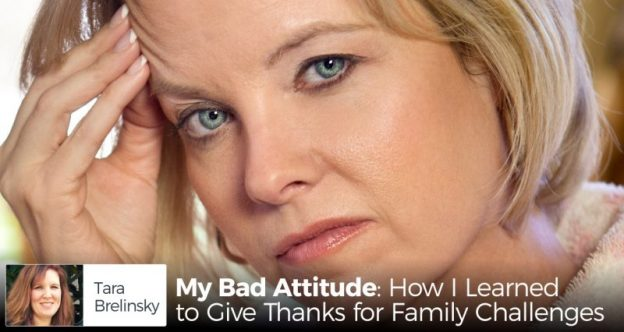 My Bad Attitude: How I Learned to Give Thanks for Family Challenges